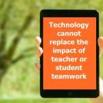 Technology Cannot Replace Student or Teacher Teamwork