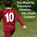 Ten Ways to Transform Athletes into Team Leaders