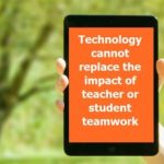 Technology Cannot Replace Student or Teacher Teamwork