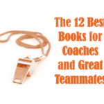 The 12 Best Books for Coaches and Great Teammates