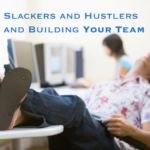 Slackers and Hustlers and Building Your Team