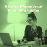 5 Easy and Effective Virtual Teambuilding Activities and Ideas for Team Leaders